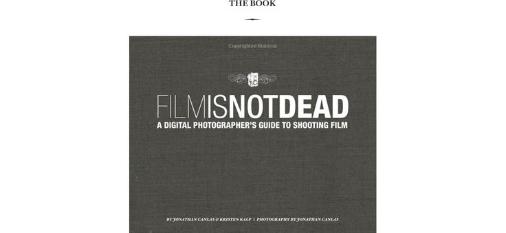 Film Is Not Dead - A Digital Photographers Guide to Shooting Film by Jonathan Canlas