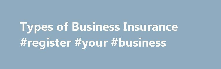 Types of Business Insurance #register #your #business http://bank.remmont.com/types-of-business-insurance-register-your-business/  #small business insurance # Insurance coverage is available for every conceivable risk your business might face. Cost and amount of coverage of policies vary among insurers. You should discuss your specific business risks and the types of insurance available with your insurance agent or broker. Your agency can advise you on the exact types of … Read More →