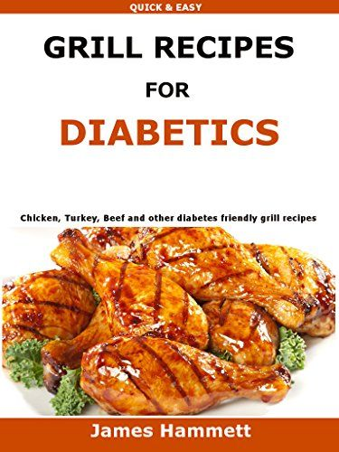 Diabetic Grill Recipes: Chicken, turkey, beef, pork, fish and vegetable and others diabetes friendly grill recipes by James Hammett http://www.amazon.co.uk/dp/B01AMPPAIY/ref=cm_sw_r_pi_dp_YMsMwb1R1FZKC