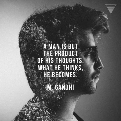 A man is but the product of his thoughts what he thinks, he becomes  Quote by Mahatma Ghandi