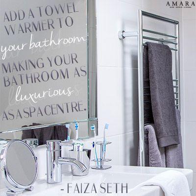 """Add a towel warmer to your bathroom making your bathroom as luxurious as a spa centre."" - Faiza Seth"