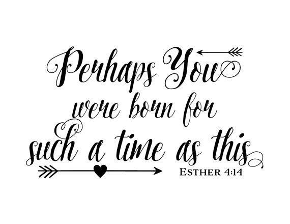 Esther 4:14 Perhaps you were born for such a time by WildEyesSigns