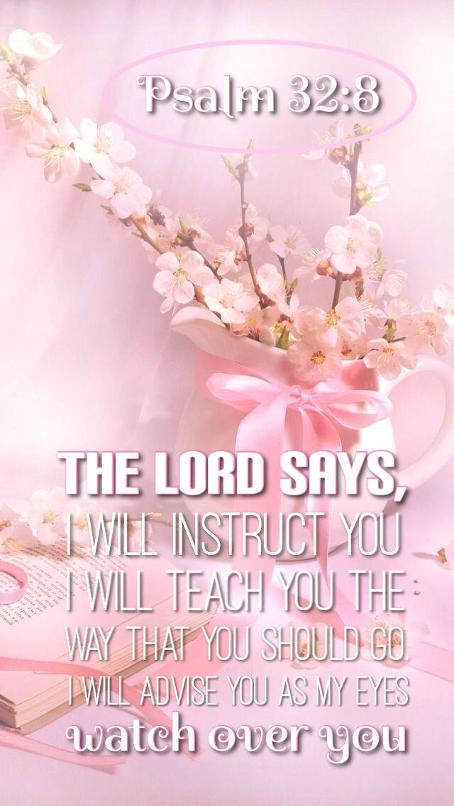 """""""I will instruct thee and teach thee in the way which thou shalt go: I will guide thee with mine eye."""" Psalm 32:8 KJV"""