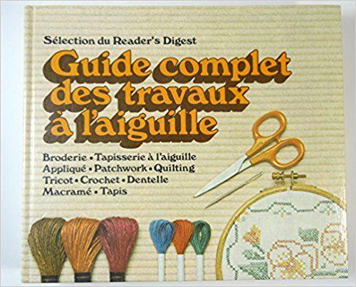 Guide Complet des Travaux à L'Aiguille: Sélection du Reader's Digest: 9780888500847: Books - Amazon.ca