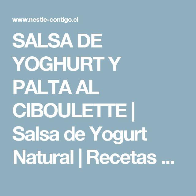 SALSA DE YOGHURT Y PALTA AL CIBOULETTE | Salsa de Yogurt Natural | Recetas de cocina | Nestlé Contigo