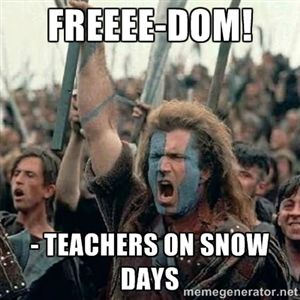 FREEEE-DOM! - Teachers on snow days |