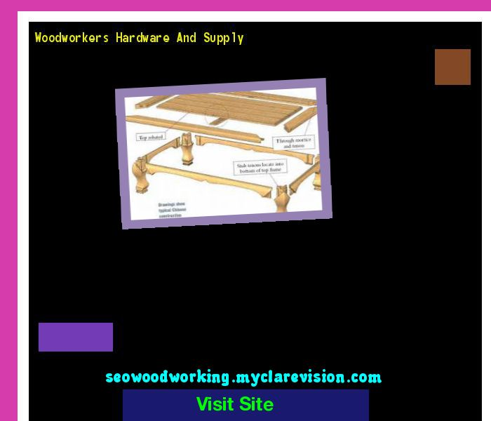 Woodworkers Hardware And Supply 150312 - Woodworking Plans and Projects!