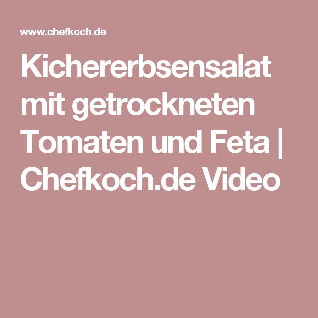 Kichererbsensalat mit getrockneten Tomaten und Feta | Chefkoch.de Video