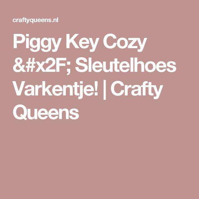Piggy Key Cozy / Sleutelhoes Varkentje!   Crafty Queens
