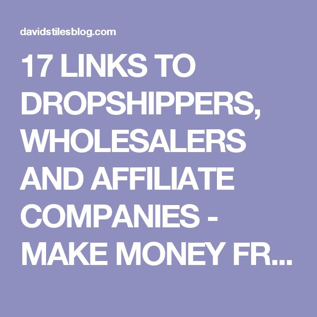 17 LINKS TO DROPSHIPPERS, WHOLESALERS AND AFFILIATE COMPANIES - MAKE MONEY FROM HOME - DAVIDSTILESBLOG.COM