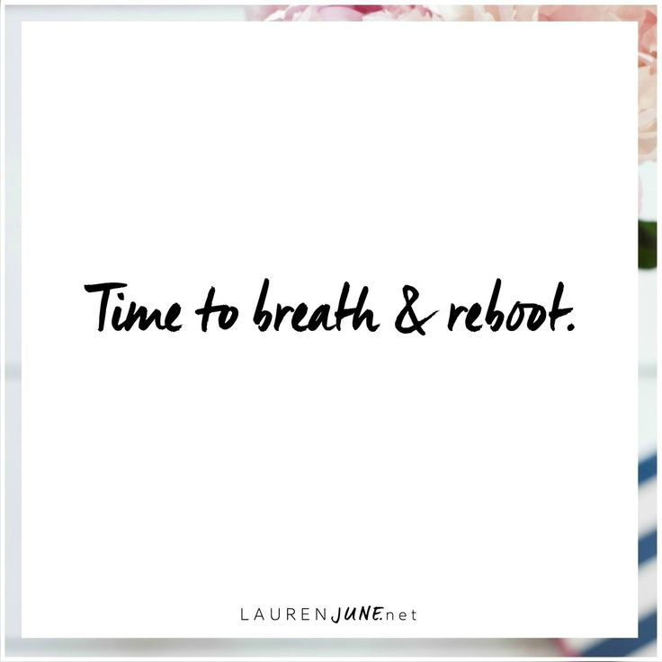 Time to breath and reboot.