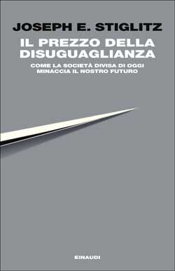 Joseph E. Stiglitz, Il prezzo della disuguaglianza. Come la società divisa di oggi minaccia il nostro futuro, Passaggi Einaudi