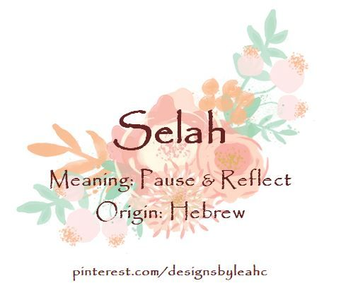 Baby Girl Name: Selah. Meaning: Pause & Reflect. Origin: Hebrew.