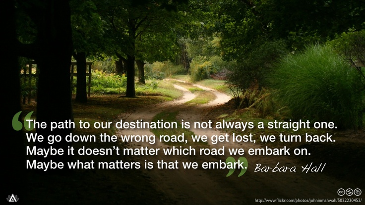 Going Down The Wrong Path Quotes: The Path To Our Destination Is Not Always A Straight One