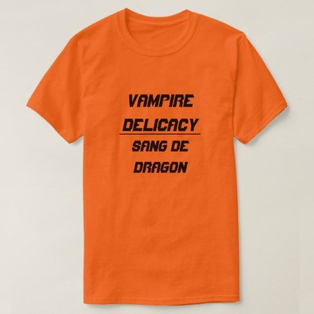 Vampire Delicacy sang de dragon T-Shirt - tap, personalize, buy right now!