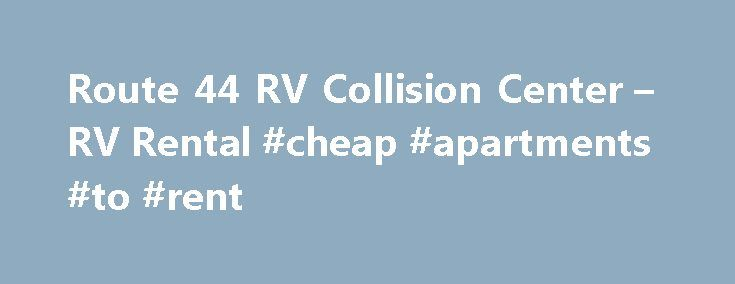 Route 44 RV Collision Center – RV Rental #cheap #apartments #to #rent http://rental.remmont.com/route-44-rv-collision-center-rv-rental-cheap-apartments-to-rent/  #rental # RV Rental in Lakeville, MA When you're ready to take on the open road, let our team at Route 44 RV help you find the recreational vehicle rental that has everything you want and need for a great trip. As an authorized and trusted dealer for Cruise America . we're uniquely positioned to...