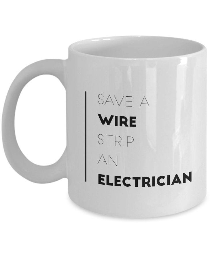 """Save a Wire Strip an Electrician"" mug is a great way to show off your ""sparky"" humor. Check out more humor and witty mugs at BJC Artistry. White mug with black type, all made and shipped in the USA, dishwasher and microwave safe, mug will never fade no matter how much you use it. This mug is a personal design by BJC Artistry on bjcartistry.com."