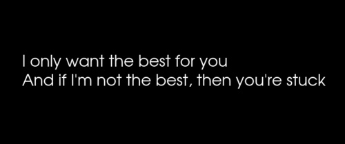 I Only Want The Best For You And If I'm Not The Best Than