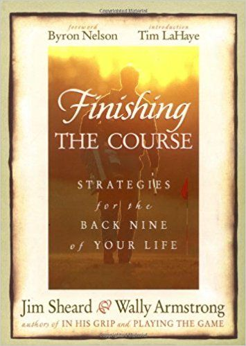 Finishing The Course Strategies For Back Nine Of Your Life Jim Sheard Wally
