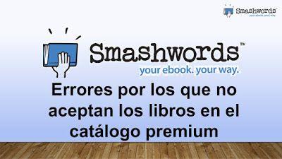 Las Irreverentes: Smashwords V: Errores por los que no aceptan los l...