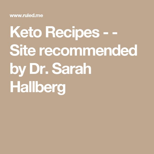 Keto Recipes -  - Site recommended by Dr. Sarah Hallberg