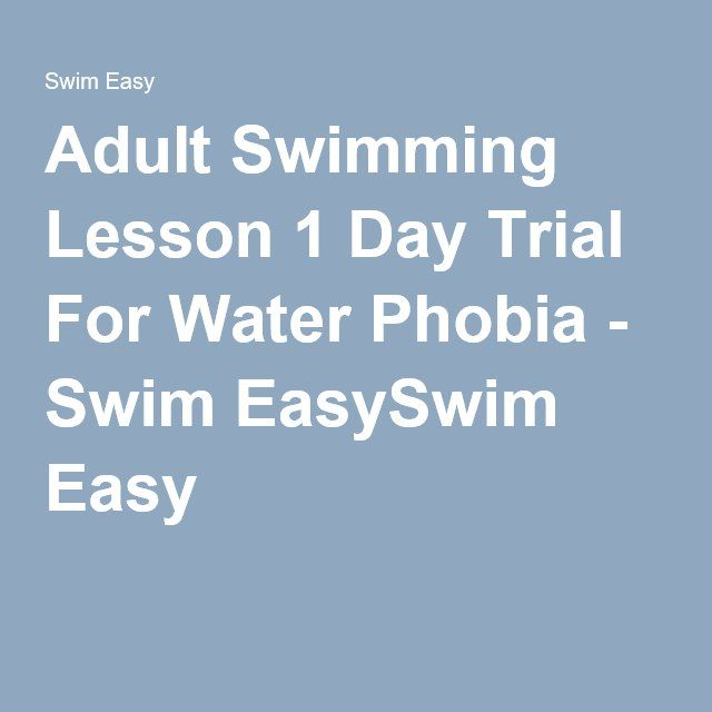 Adult Swimming Lesson 1 Day Trial For Water Phobia - Swim EasySwim Easy
