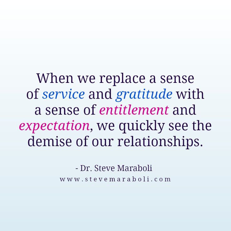 When we replace a sense of service and gratitude with a sense of entitlement and expectation, we quickly see the demise of our relationships. - Steve Maraboli