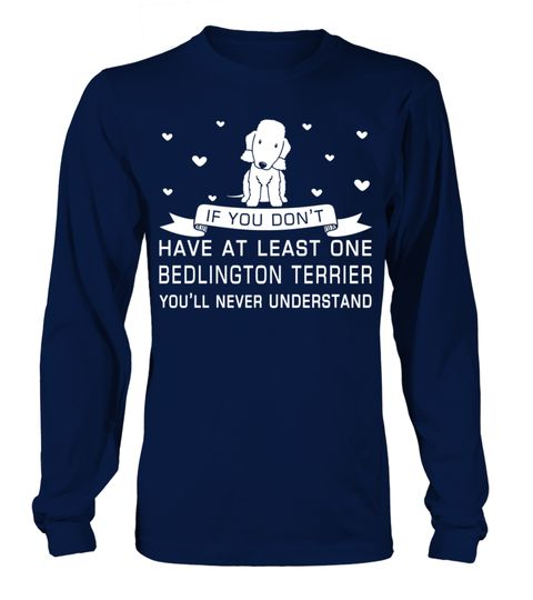 # Have-one-Bedlington-Terrier .  If you dont have at least one Bedlington Terrier Youll never understand!Bedlington Terriers, Bedlington Terrier Hoodie, Bedlington Terrier Sweater