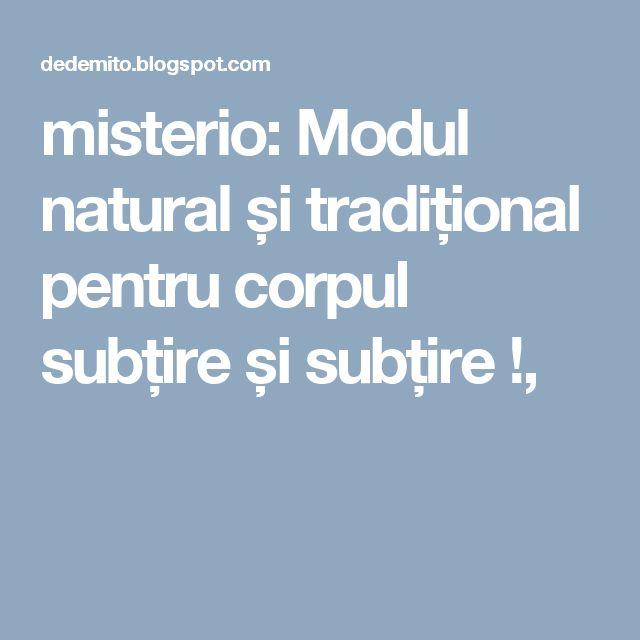 misterio: Modul natural și tradițional pentru corpul subțire și subțire !,