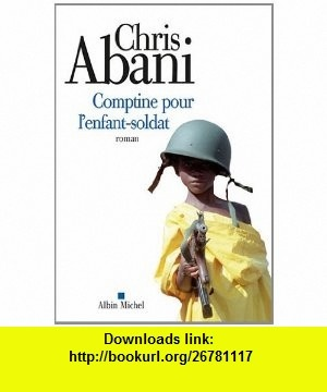 Comptine Pour LEnfant-Soldat (Collections Litterature) (French Edition) (9782226220660) Chris Abani , ISBN-10: 2226220666  , ISBN-13: 978-2226220660 ,  , tutorials , pdf , ebook , torrent , downloads , rapidshare , filesonic , hotfile , megaupload , fileserve