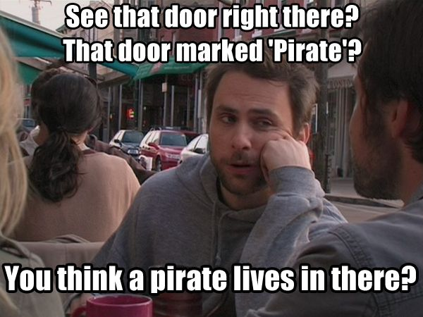 ....you mean the door over there marked private??: Pirates, Awesome Quotes, Funny, Mark Private, It Always Sunny, It'S Always Sunny, Quotabl Quotes, Sunny Time, Charlie Kelly