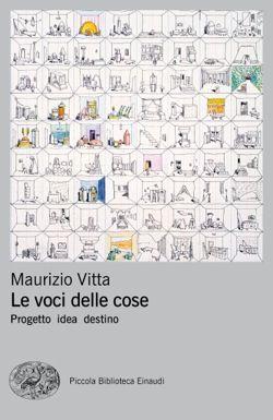 Maurizio Vitta, Le voci delle cose, Piccola Biblioteca Eianaudi - DISPONIBILE ANCHE IN EBOOK