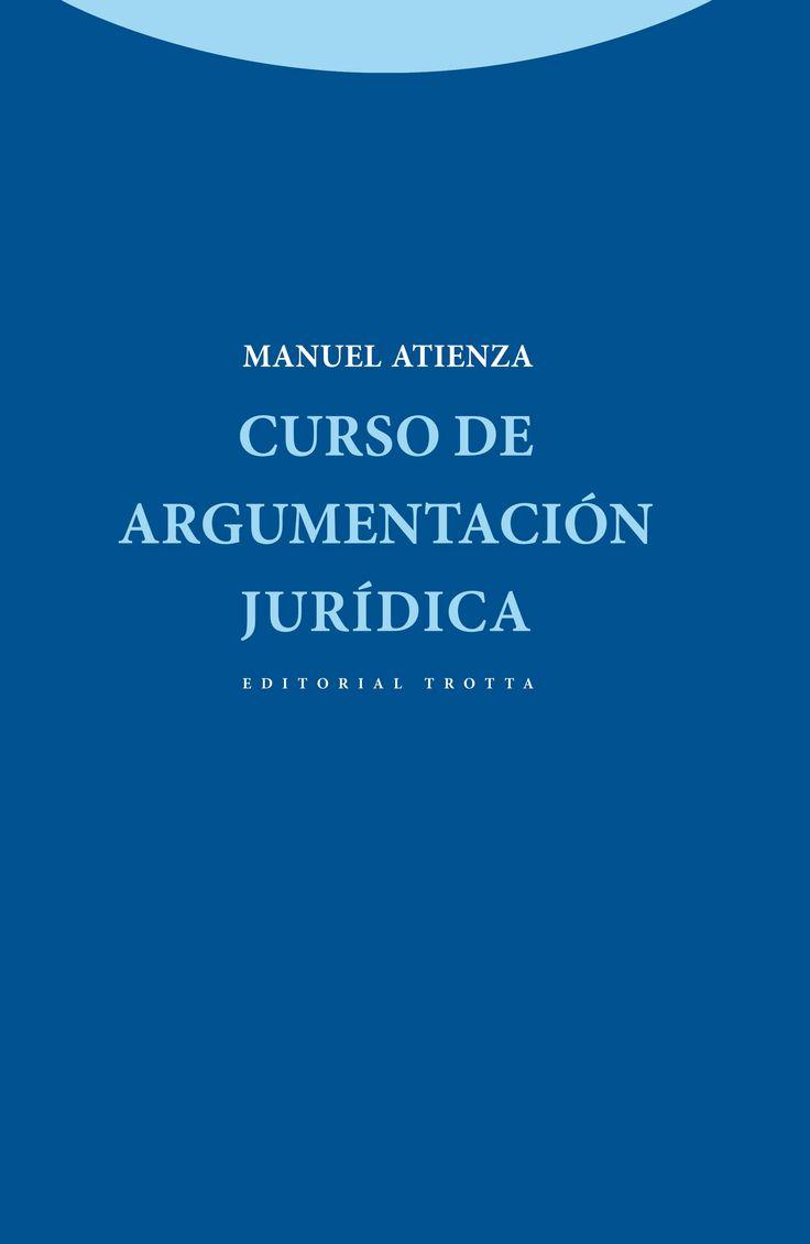 Atienza, Manuel.  Curso de argumentación jurídica.  Trotta, 2013.
