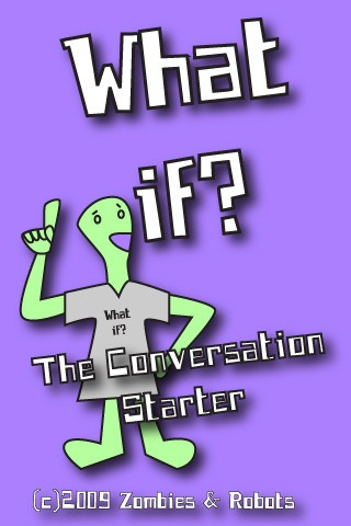 What If? The Conversation Starter  ($0.00)  What If? The Conversation Starter is the perfect icebreaker for any situation. This app is a must-have for anyone who works with large groups, but it's also great for those long car rides, or just a lazy afternoon. Play it with the family! Play it with your friends! Some of the questions are deep and thought-provoking. Others are silly and just for fun. But all of the questions are revealing and compelling.