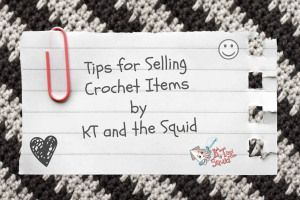 Tips for selling crochet items by KT and the Squid