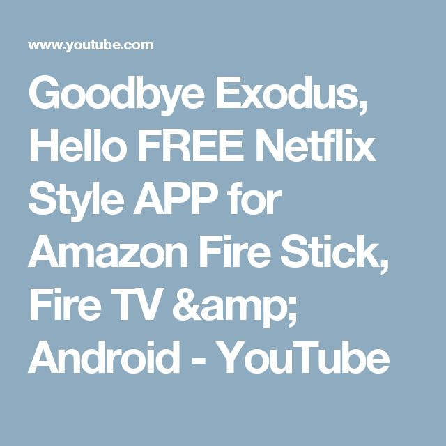Goodbye Exodus, Hello FREE Netflix Style APP for Amazon Fire Stick, Fire TV & Android - YouTube