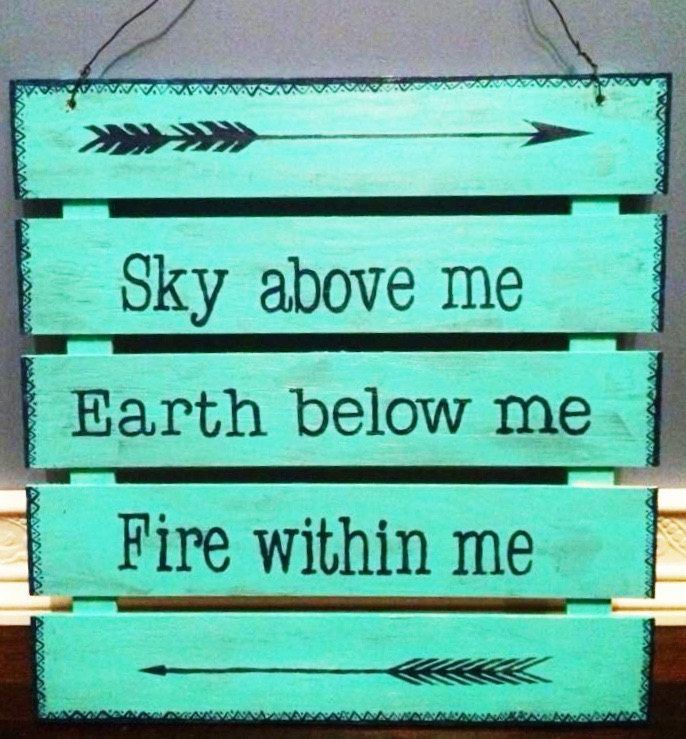 Sky Above Me Earth Below Me Quote