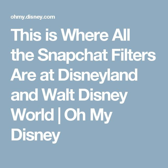 This is Where All the Snapchat Filters Are at Disneyland and Walt Disney World | Oh My Disney