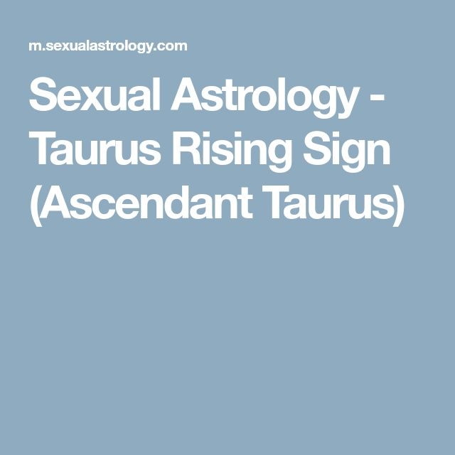 Sexual Astrology - Taurus Rising Sign (Ascendant Taurus)