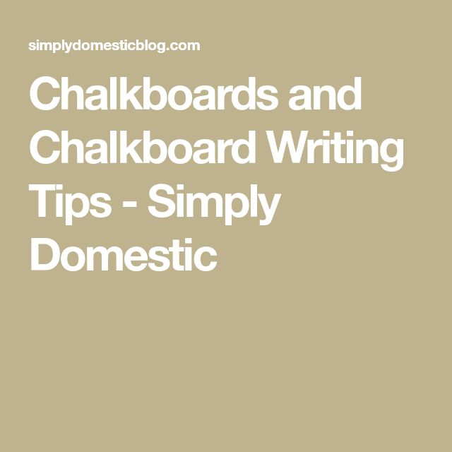 Chalkboards and Chalkboard Writing Tips - Simply Domestic