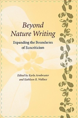 Beyond Nature Writing: Expanding the Boundaries of Ecocriticism (Under the Sign of Nature: Explorations in Ecocriticism) by Karla Ambruster