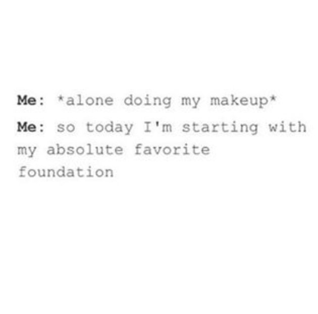 ITS NOT EVEN A JOKE THIS IS ME I DO THIS ALL THE TIME EVERY TIME I DO MY MAKEUP!!