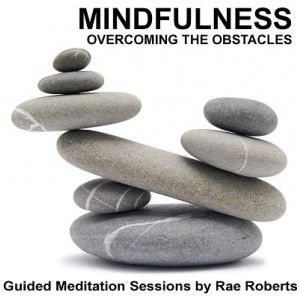 Mindfulness - Overcoming the Obstacles MP3 by Rae Roberts