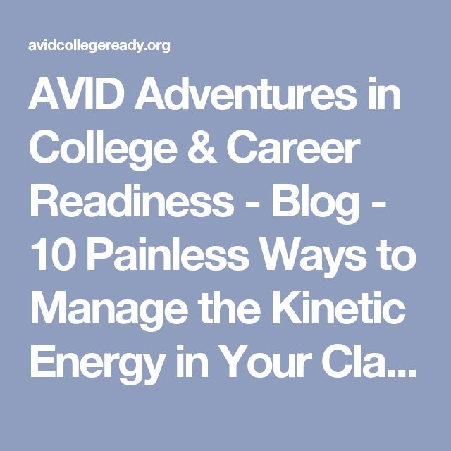 AVID Adventures in College & Career Readiness  - Blog - 10 Painless Ways to Manage the Kinetic Energy in YourClassroom