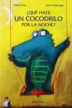 que hace un cocodrilo por la noche-kathrin kiss-emilio urberuaga-9788488342188