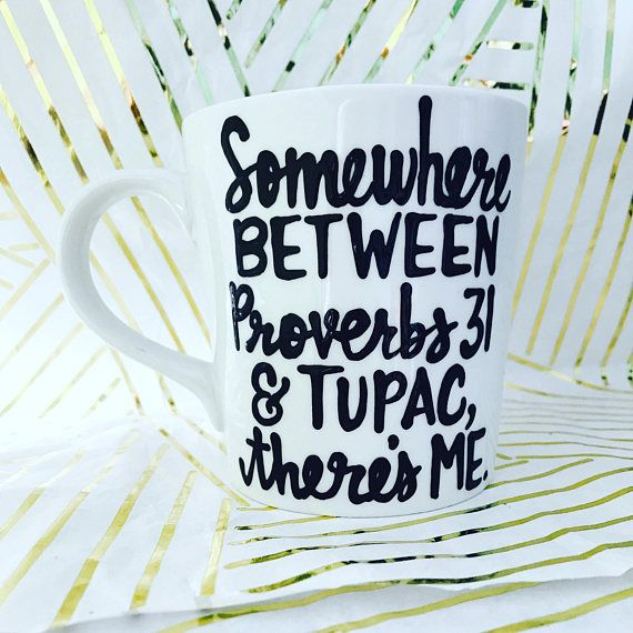 Somewhere between Proverbs 31 and Tupac there's me | best friends mug | coworker gift | funny coffee mug | birthday gift | father's Day gift