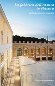 La fabbrica dell'Aurum in Pescara - G.Tavano, I. Capanna (2007), Carsa Edizioni