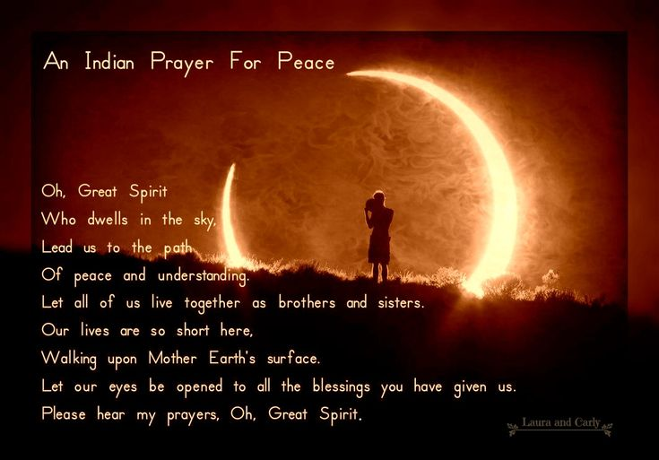 An Indian Prayer For Peace, O Great Spirit who dwells in the sky, Lead us to the path of peace and understanding, Let us all live together as brothers and sisters ... #prayer #peace #spiritual
