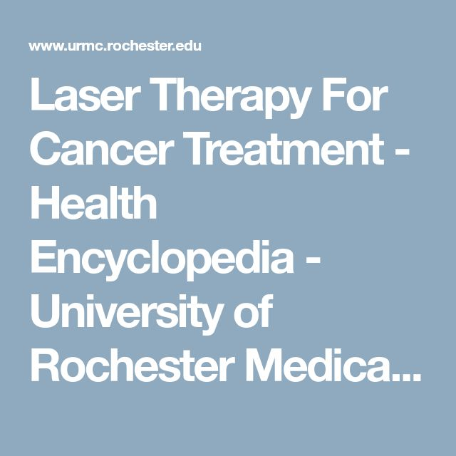 Laser Therapy For Cancer Treatment - Health Encyclopedia - University of Rochester Medical Center