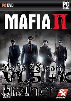 Get the Mafia 2 Steam V1.5  10 Trainer for free download with a direct download link having resume support from LoneBullet - http://www.lonebullet.com/trainers/download-mafia-2-steam-v15-10-trainer-free-8805.htm - just search for Mafia 2 Steam V1.5  10 Trainer Mafia 2
